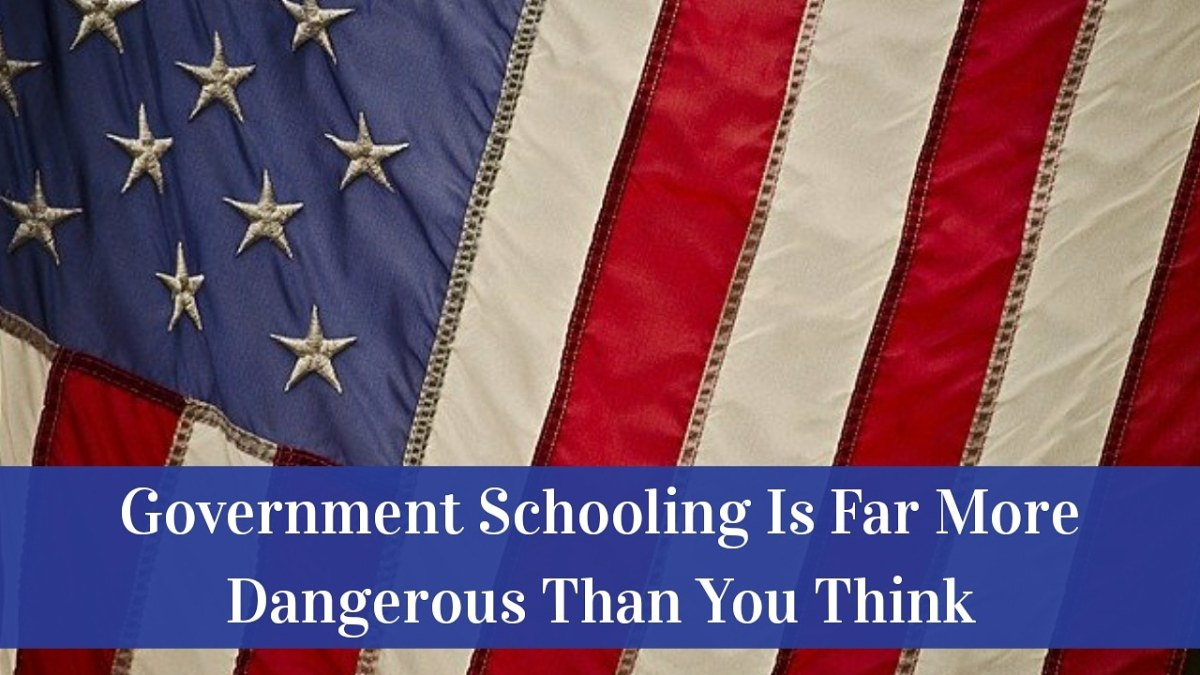 Government Schooling Is Far More Dangerous Than You Think
